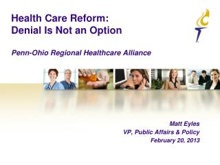 Health Care Reform:  Denial Is Not an Option Penn-Ohio Regional Healthcare Alliance