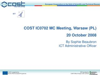 COST IC0702 MC Meeting, Warsaw (PL)  20 October 2008 By Sophie Beaubron ICT Administrative Officer