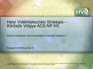 Helyi Vid�kfejleszt�si Strat�gia � K�r�s�k V�lgye ACS NP Kft.