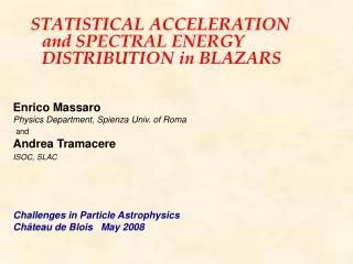 STATISTICAL ACCELERATION  and SPECTRAL ENERGY DISTRIBUTION in BLAZARS Enrico Massaro