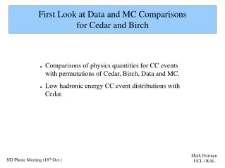 First Look at Data and MC Comparisons  for Cedar and Birch