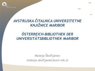 Mateja  Škofljanec m ateja.skofljanec @ uni - mb.si