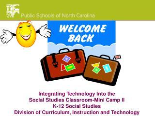 Integrating Technology Into the  Social Studies Classroom-Mini Camp II K-12 Social Studies