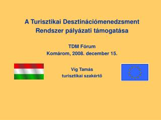 A Turisztikai Desztinációmenedzsment  Rendszer pályázati támogatása TDM Fórum