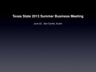 Texas State 2013 Summer Business Meeting June 22,  Star Center, Austin