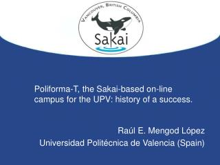 Poliforma-T, the Sakai-based on-line campus for the UPV: history of a success.