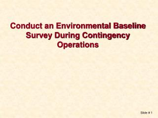 Conduct an Environmental Baseline Survey During Contingency Operations