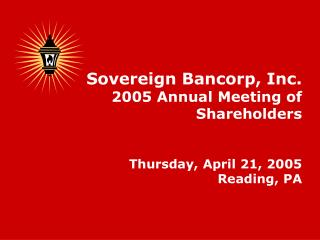 Sovereign Bancorp, Inc. 2005 Annual Meeting of Shareholders Thursday, April 21, 2005 Reading, PA