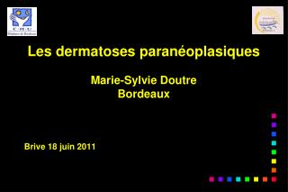 Les dermatoses paran�oplasiques Marie-Sylvie Doutre Bordeaux Brive 18 juin 2011