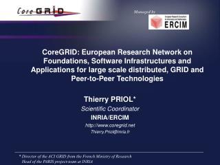 Thierry PRIOL* Scientific Coordinator INRIA/ERCIM coregrid Thierry.Priol@inria.fr