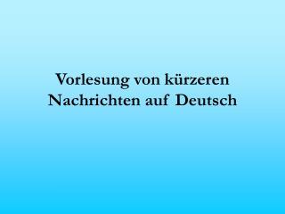 Vorlesung von kürzeren Nachrichten auf Deutsch