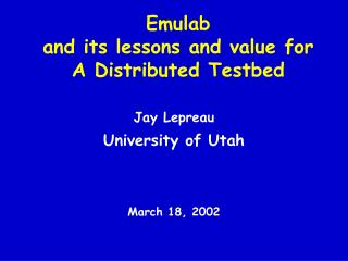Emulab and its lessons and value for A Distributed Testbed
