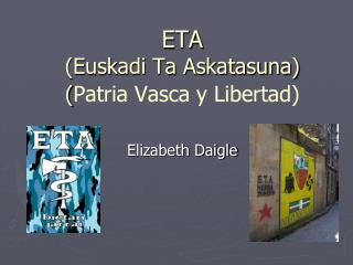 ETA ( Euskadi Ta Askatasuna ) ( Patria Vasca y Libertad)