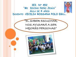 "IEI. Nº 452  ""Mi  Divino Niño Jesús"" Aula de 4 años Docente: CECILIA ROSSANA POLO EGUI."