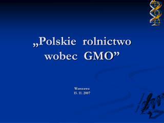 """""""Polskie  rolnictwo  wobec  GMO"""""""