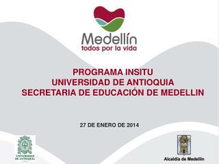 PROGRAMA INSITU UNIVERSIDAD DE ANTIOQUIA SECRETARIA DE EDUCACIÓN DE MEDELLIN