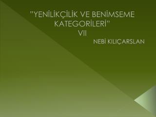 """""""YENİLİKÇİLİK VE BENİMSEME KATEGORİLERİ"""" VII"""