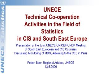 UNECE  Technical Co-operation Activities in the Field of Statistics  in CIS and South East Europe