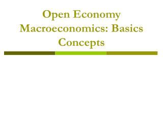 Open Economy Macroeconomics: Basics Concepts