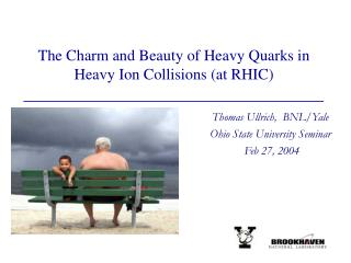 The Charm and Beauty of Heavy Quarks in Heavy Ion Collisions (at RHIC)