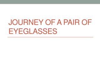 Journey of a Pair of Eyeglasses
