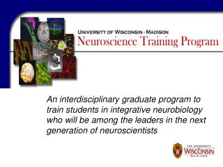 An interdisciplinary graduate program to train students in integrative neurobiology who will be among the leaders in the