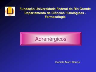 Fundação Universidade Federal do Rio Grande  Departamento de Ciências Fisiológicas -  Farmacologia