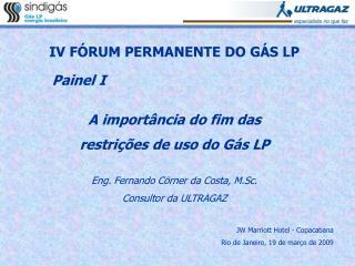 IV FÓRUM PERMANENTE DO GÁS LP Painel I A importância do fim das  restrições de uso do Gás LP