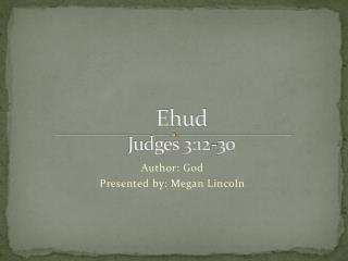 Ehud Judges 3:12-30