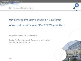 Udvikling og evaluering af SMT-SMV systemet  Afsluttende workshop for SDMT-SMV2-projektet