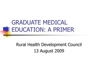 GRADUATE MEDICAL EDUCATION: A PRIMER