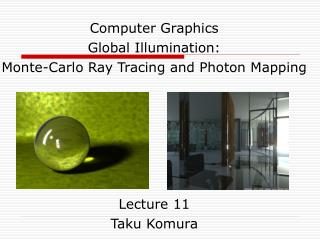Computer Graphics Global Illumination: Monte-Carlo Ray Tracing and Photon Mapping Lecture 11