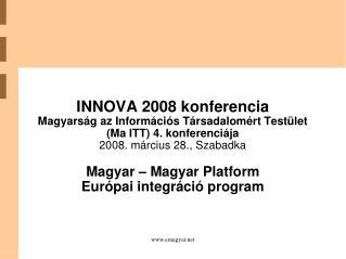INNOVA 2008 konferencia Magyarság az Információs Társadalomért Testület (Ma ITT) 4. konferenciája