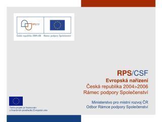 RPS /CSF Evropská nařízení Česká republika 2004>2006 Rámec podpory Společenství