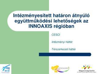 Intézményesített határon átnyúló együttműködési lehetőségek az INNOAXIS régióban