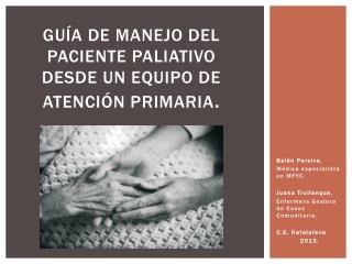 Guía de manejo del  paciente paliativo  desde un Equipo de  Atención Primaria .