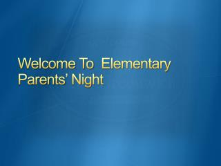 Welcome To  Elementary  Parents'  Night