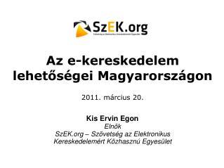 Az e-kereskedelem lehet?s�gei Magyarorsz�gon 2011. m�rcius 20.