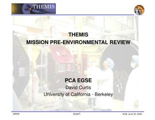 THEMIS MISSION PRE-ENVIRONMENTAL REVIEW  PCA EGSE David Curtis University of California - Berkeley