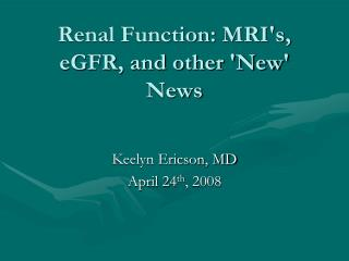 Renal Function: MRI's, eGFR, and other 'New' News