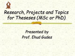 Research, Projects and Topics for Theseses (MSc or PhD)