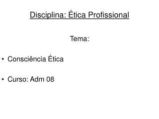 Disciplina: Ética Profissional