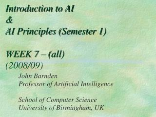 Introduction to AI  & AI Principles (Semester 1) WEEK 7 – (all) (2008/09)