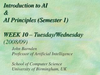 Introduction to AI  & AI Principles (Semester 1) WEEK 10 � Tuesday/Wednesday (2008/09)