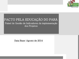 PACTO PELA EDUCAÇÃO DO PARÁ Painel de Gestão de Indicadores da implementação dos Projetos