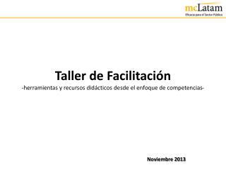 Taller de Facilitación -herramientas y recursos didácticos desde el enfoque de competencias-