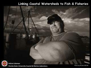 Felicia Coleman Florida State University Coastal & Marine Laboratory