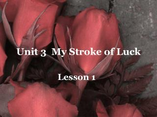 Unit 3  My Stroke of Luck