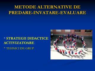 METODE ALTERNATIVE DE PREDARE-INVATARE-EVALUARE