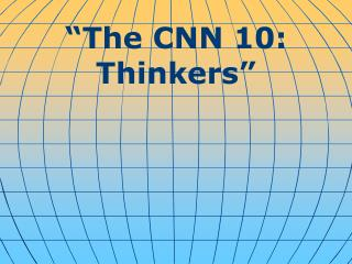 """ The CNN 10: Thinkers """